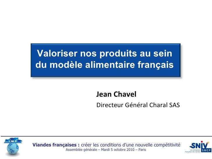 Valoriser nos produits au sein du modèle alimentaire français Jean Chavel Directeur Général Charal SAS