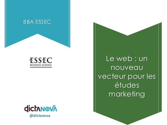 BBA ESSEC  Le web : un nouveau vecteur pour les études marketing @dictanova