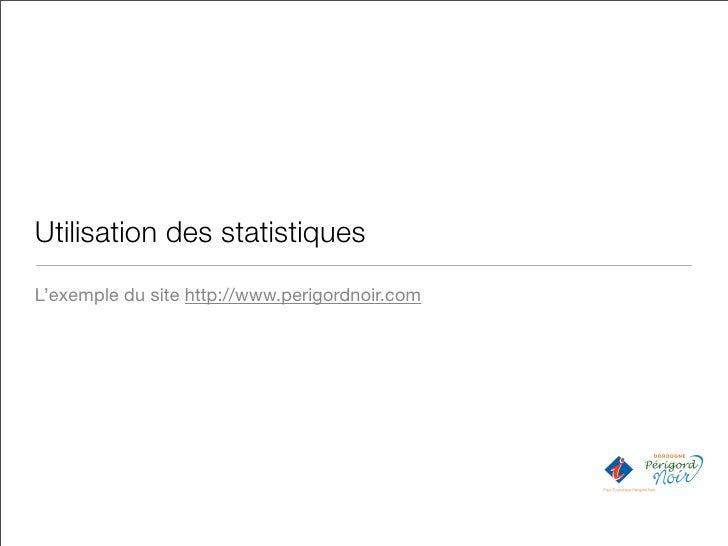 Utilisation des statistiques L'exemple du site http://www.perigordnoir.com