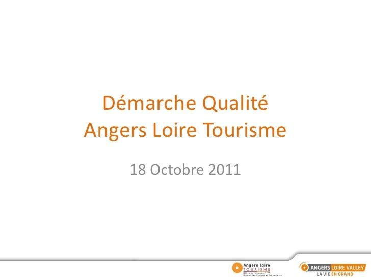 Démarche QualitéAngers Loire Tourisme<br />18 Octobre 2011<br />