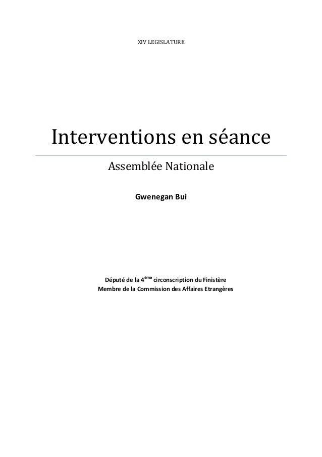 XIV LEGISLATURE Interventions en séance Assemblée Nationale Gwenegan Bui Député de la 4ème circonscription du Finistère Me...