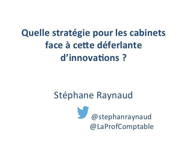 Quelle  stratégie  pour  les  cabinets   face  à  ce4e  déferlante   d'innova8ons  ?         S...