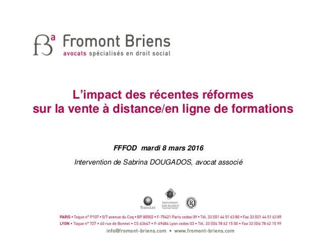 L'impact des récentes réformes sur la vente à distance/en ligne de formations FFFOD mardi 8 mars 2016 Intervention de Sabr...
