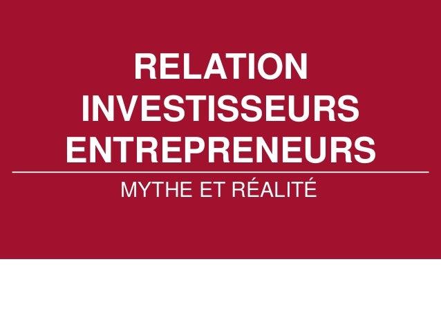 RELATION INVESTISSEURS ENTREPRENEURS MYTHE ET RÉALITÉ