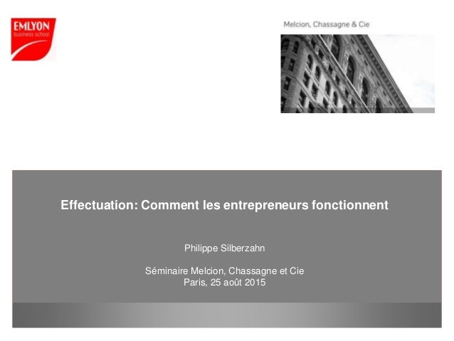 www.em-lyon.com Effectuation: Comment les entrepreneurs fonctionnent Philippe Silberzahn Séminaire Melcion, Chassagne et C...