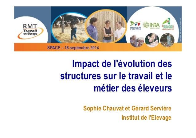 SPACE – 18 septembre 2014  Impact de l'évolution des  structures sur le travail et le  métier des éleveurs  Sophie Chauvat...