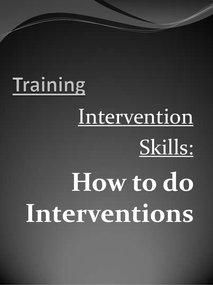 Training<br />Intervention<br />Skills:<br />How to do Interventions <br />