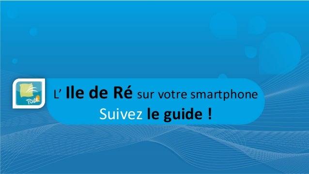 L' Ile de Ré sur votre smartphone Suivez le guide !