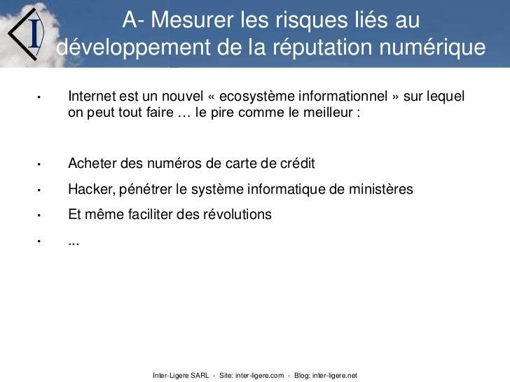 A- Mesurer les risques liés au développement de la réputation numérique<br /><ul><li>Internet est un nouvel «ecosystème i...