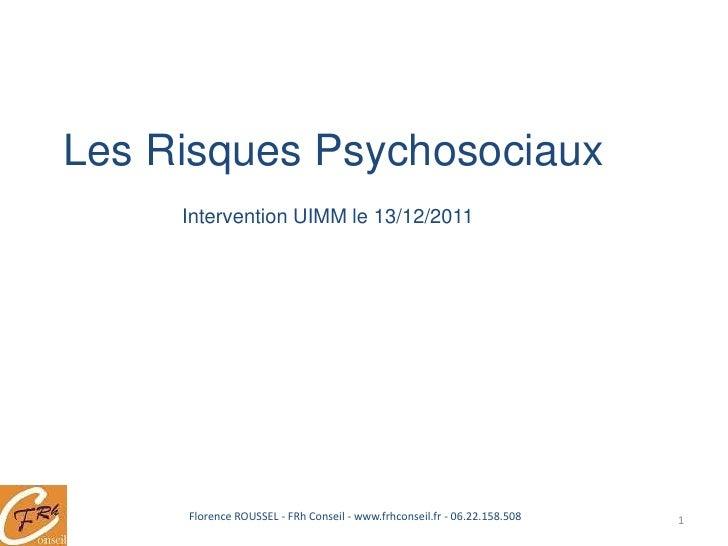 Les Risques Psychosociaux     Intervention UIMM le 13/12/2011     Florence ROUSSEL - FRh Conseil - www.frhconseil.fr - 06....