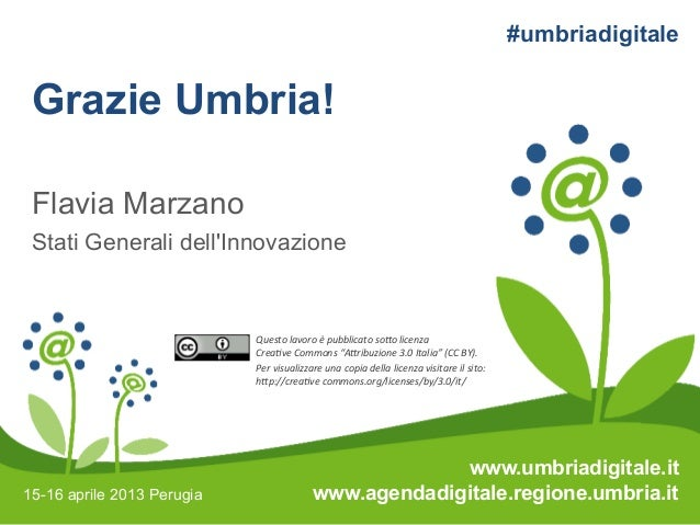 #umbriadigitale Grazie Umbria! Flavia Marzano Stati Generali dellInnovazione                            Questo lavoro è pu...