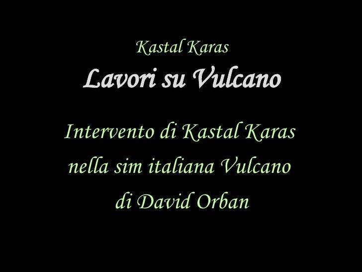 Kastal Karas Lavori su Vulcano <ul><li>Intervento di Kastal Karas  </li></ul><ul><li>nella sim italiana Vulcano   </li></u...