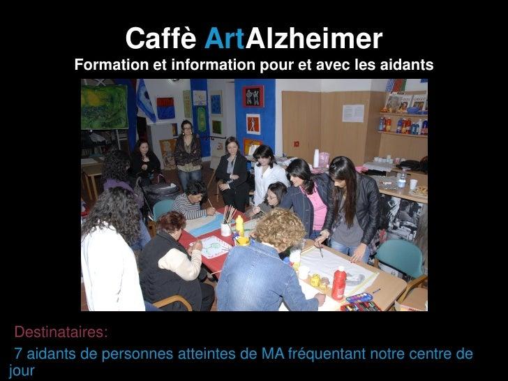 Caffè ArtAlzheimer         Formation et information pour et avec les aidants•Destinataires:•7 aidants de personnes atteint...
