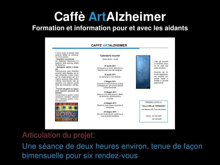 Caffè ArtAlzheimer    Formation et information pour et avec les aidants• Articulation du projet:• Une séance de deux heure...