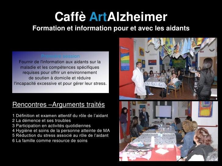 Caffè ArtAlzheimer          Formation et information pour et avec les aidants               Première session    Fournir de...