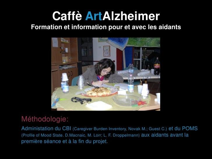 Caffè ArtAlzheimer        Formation et information pour et avec les aidants• Méthodologie:•   Administation du CBI (Caregi...