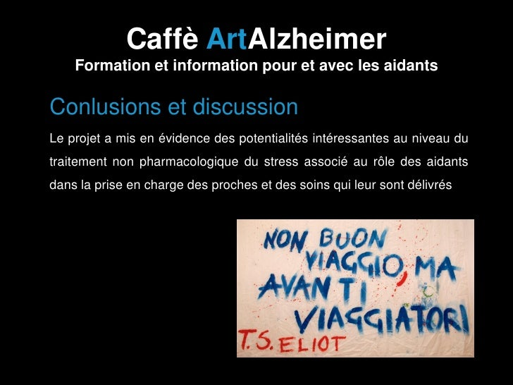 Caffè ArtAlzheimer        Formation et information pour et avec les aidants• Conlusions et discussion•   Le projet a mis e...