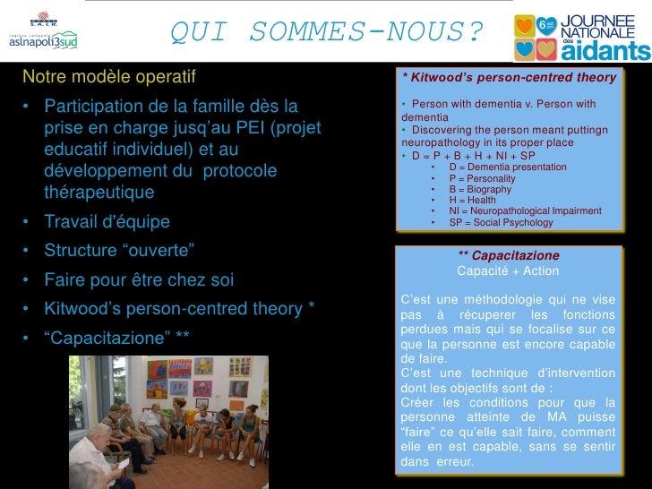 QUI SOMMES-NOUS?Notre modèle operatif                   * Kitwood's person-centred theory• Participation de la famille dès...