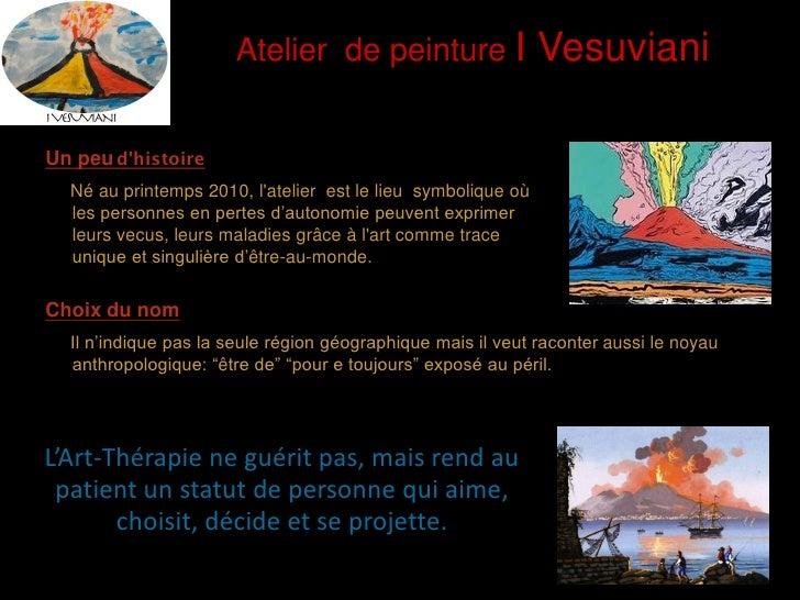 Atelier de peinture I                   VesuvianiUn peu dhistoire  Né au printemps 2010, latelier est le lieu symbolique o...
