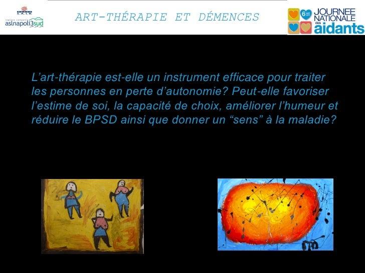 ART-THÉRAPIE ET DÉMENCESL'art-thérapie est-elle un instrument efficace pour traiterles personnes en perte d'autonomie? Peu...