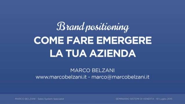 COSA IMPARERAI ADESSO 1.Cos'è e Perché fare Brand Positioning 2.Come differenziarsi dai concorrenti 3.Come comunicare il t...