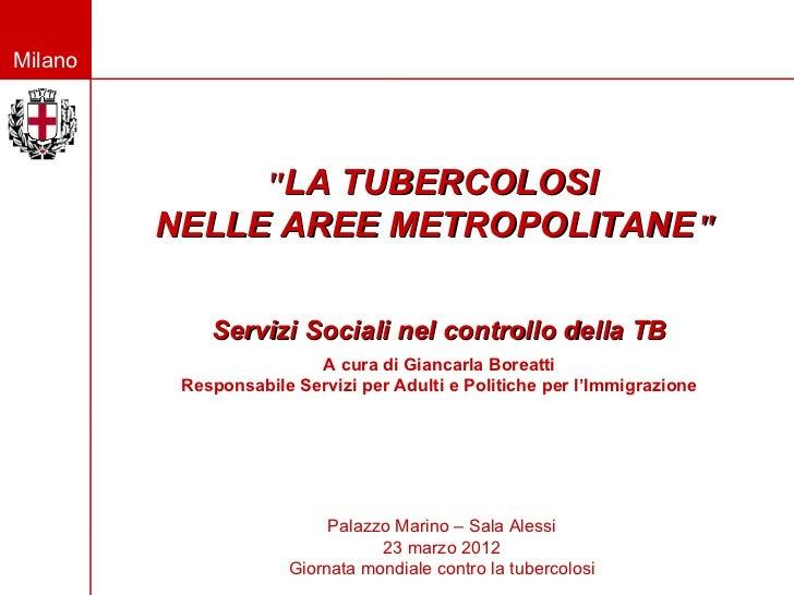 """Milano              """"LA TUBERCOLOSI         NELLE AREE METROPOLITANE""""             Servizi Sociali nel controllo della TB  ..."""