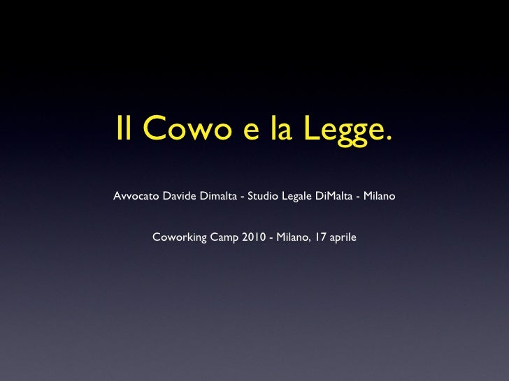 Il Cowo e la Legge. Avvocato Davide Dimalta - Studio Legale DiMalta - Milano Coworking Camp 2010 - Milano, 17 aprile