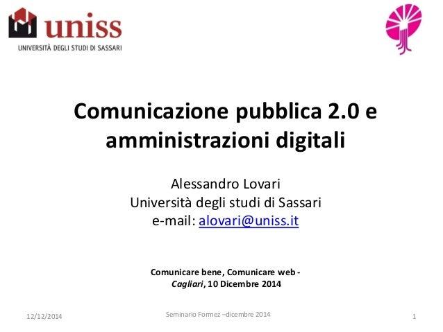 Comunicazione pubblica 2.0 e amministrazioni digitali Alessandro Lovari Università degli studi di Sassari e-mail: alovari@...