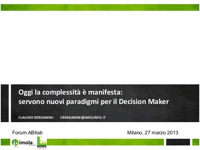 Oggi la complessità è manifesta:    servono nuovi paradigmi per il Decision Maker      CLAUDIO...