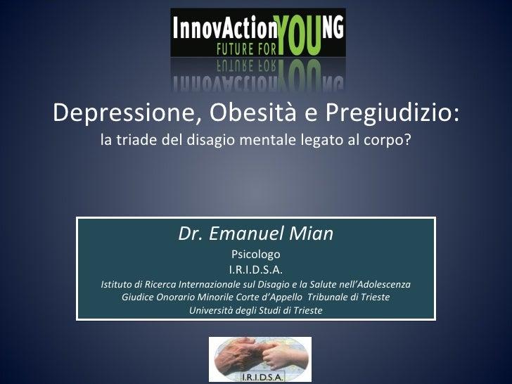 Depressione, Obesità e Pregiudizio:  la triade del disagio mentale legato al corpo? Dr. Emanuel Mian Psicologo I.R.I.D.S.A...