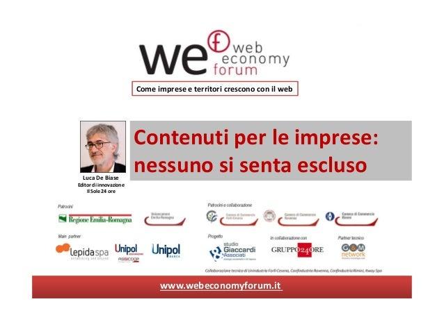 Contenuti per le imprese:nessuno si senta esclusoCome imprese e territori crescono con il webwww.webeconomyforum.itLuca De...