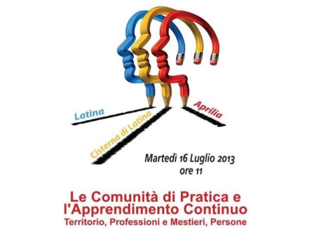 COMUNITA' DI PRATICA E APPRENDIMENTO CONTINUO Orientamento generale, al 16 luglio 2013 Lucia Lorusso Elisabetta Incollingo...