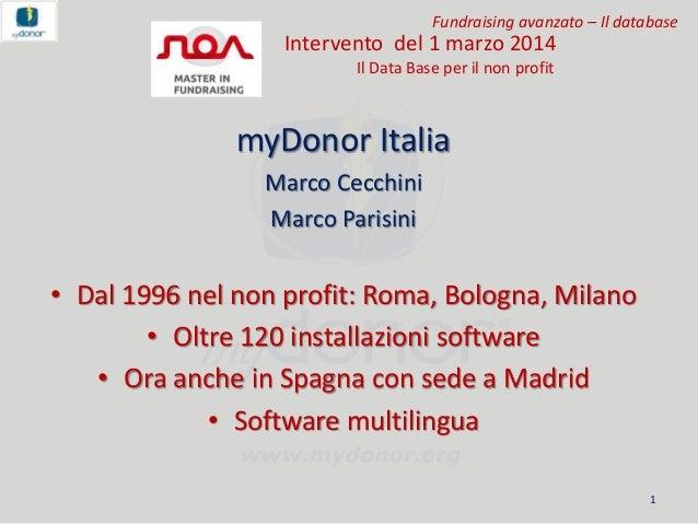 Fundraising avanzato – Il database  Intervento del 1 marzo 2014 Il Data Base per il non profit  myDonor Italia Marco Cecch...