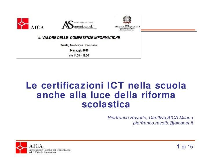 Le certificazioni ICT nella scuola anche alla luce della riforma scolastica Pierfranco Ravotto, Direttivo AICA Milano [ema...