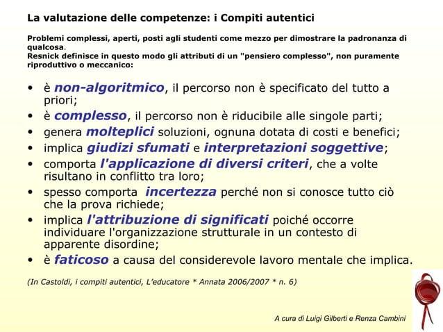 La valutazione delle competenze: i Compiti autentici Problemi complessi, aperti, posti agli studenti come mezzo per dimost...