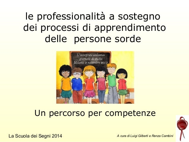 le professionalità a sostegno dei processi di apprendimento delle persone sorde  Un percorso per competenze La Scuola dei ...