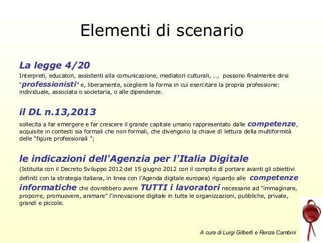 Elementi di scenario La legge 4/20 Interpreti, educatori, assistenti alla comunicazione, mediatori culturali, …, possono f...