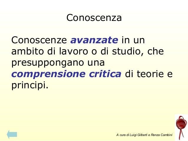 Conoscenza Conoscenze avanzate in un ambito di lavoro o di studio, che presuppongano una comprensione critica di teorie e ...