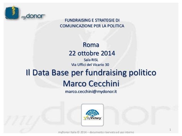 FUNDRAISING E STRATEGIE DI  COMUNICAZIONE PER LA POLITICA  Roma  22 ottobre 2014  Sala RISL  Via Uffici del Vicario 30  Il...