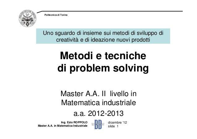 dicembre '12slide 1Politecnico di TorinoMetodi e tecnichedi problem solvingMaster A.A. II livello inMatematica industriale...
