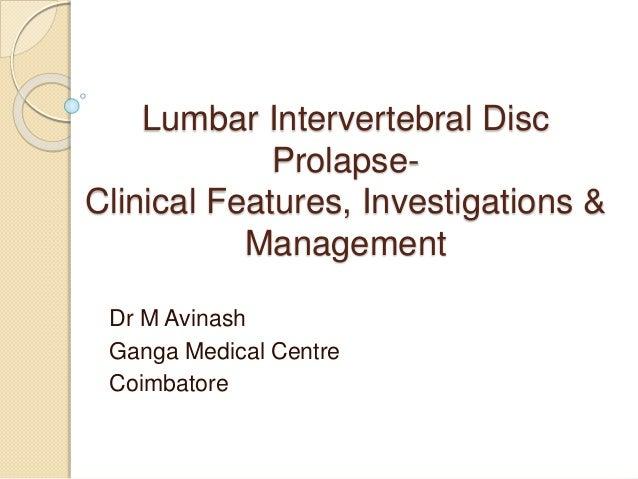Lumbar Intervertebral Disc Prolapse- Clinical Features, Investigations & Management Dr M Avinash Ganga Medical Centre Coim...