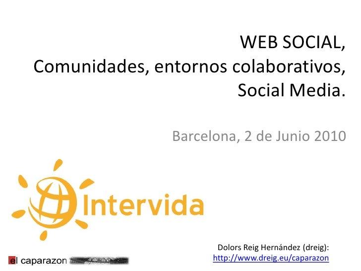 WEB SOCIAL, Comunidades, entornos colaborativos,                        Social Media.                 Barcelona, 2 de Juni...