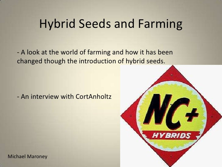 Hybrid Seeds and Farming<br />- A look at the world of farming and how it has been changed though the introduction of hybr...