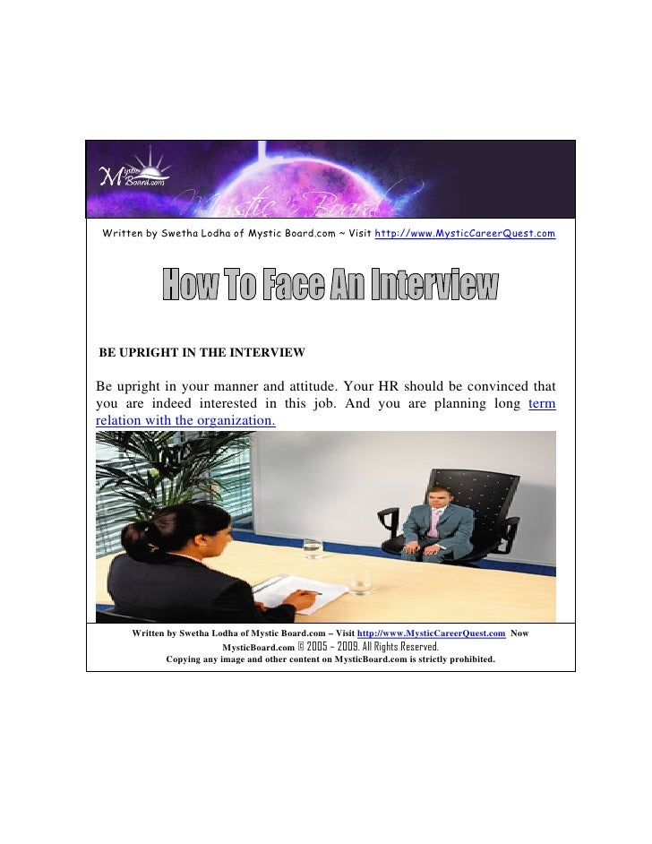 Written by Swetha Lodha of Mystic Board.com ~ Visit http://www.MysticCareerQuest.com     BE UPRIGHT IN THE INTERVIEW  Be u...