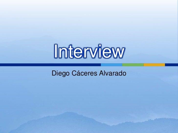 Interview<br />Diego Cáceres Alvarado<br />