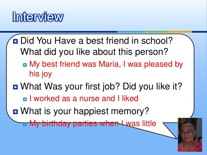 Did You Have a best friend in school? What did you like about this person?<br />My best friend was Maria, I was pleased by...