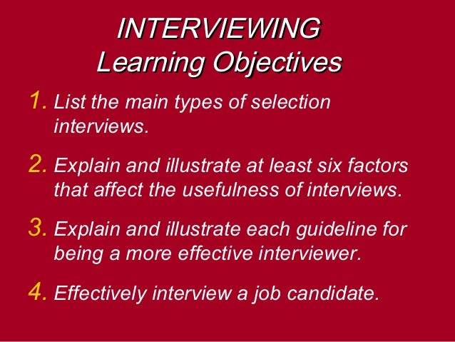 INTERVIEWINGINTERVIEWING Learning ObjectivesLearning Objectives 1. List the main types of selection interviews. 2. Explain...