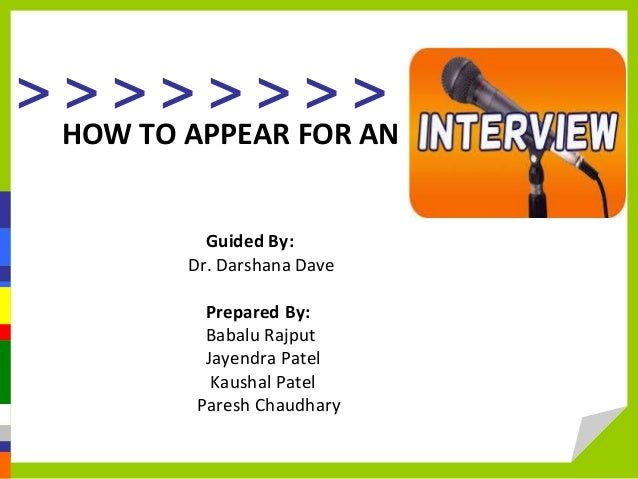 > > > > > > > > HOW TO APPEAR FOR AN Guided By: Dr. Darshana Dave Prepared By: Babalu Rajput Jayendra Patel Kaushal Patel ...