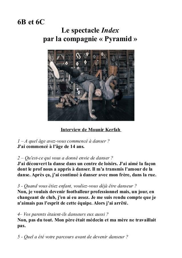 6B et 6C Le spectacle Index par la compagnie « Pyramid » Interview de Mounir Kerfah 1 – A quel âge avez-vous commencé à da...