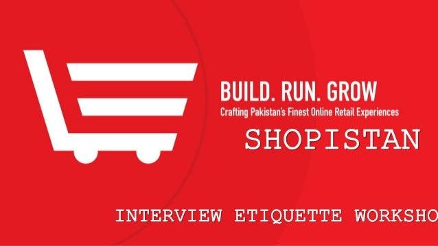INTERVIEW ETIQUETTE WORKSHOP SHOPISTANSHOPISTAN INTERVIEW ETIQUETTE WORKSHO